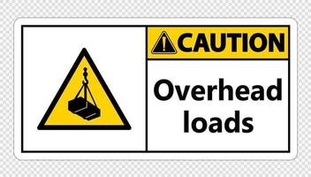 Caution overhead loads Sign on transparent background vector