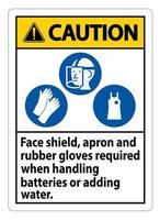 Caution Sign Face Shield, Apron And Rubber Gloves Required When Handling Batteries or Adding Water With PPE Symbols vector
