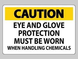 Caution sign Eye and Glove Protection Must Be Worn When Handling Chemicals vector
