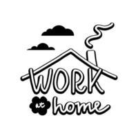trabajar en casa rotulación. letras en blanco y negro. ilustración vectorial vector
