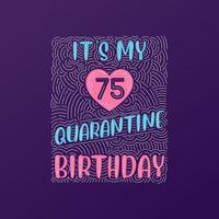 It's my 75 Quarantine birthday. 75 years birthday celebration in Quarantine. vector