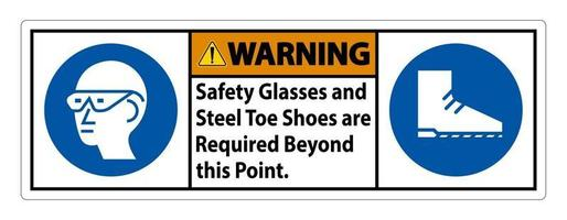 Warning Sign Safety Glasses And Steel Toe Shoes Are Required Beyond This Point vector
