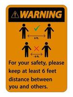 Warning Keep 6 Feet Distance For your safety please keep at least 6 feet distance between you and others vector