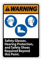 Warning Sign Safety Glasses Hearing Protection And Safety Shoes Required Beyond This Point on white background vector