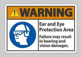 Warning Sign Ear And Eye Protection Area Failure May Result In Hearing And Vision Damages vector