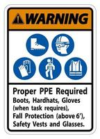Warning Sign Proper PPE Required Boots Hardhats Gloves When Task Requires Fall Protection With PPE Symbols vector