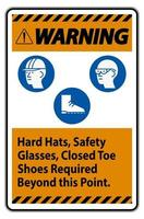 Warning Sign Hard Hats Safety Glasses Closed Toe Shoes Required Beyond This Point vector