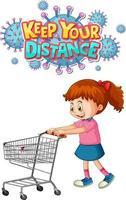 Mantenga su diseño de fuente de distancia con una niña de pie junto al carrito de la compra aislado sobre fondo blanco. vector