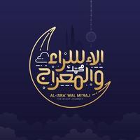 Isra and Miraj written in Arabic Islamic calligraphy vector