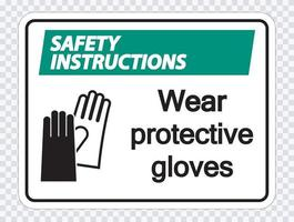 Safety instructions Wear protective gloves sign on transparent background vector