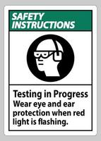 Safety Instructions Sign Testing In Progress Wear Eye And Ear Protection When Red Light Is Flashing vector