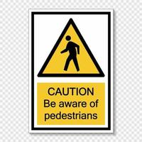 Symbol Caution be aware of pedestrians sign label  on transparent background vector
