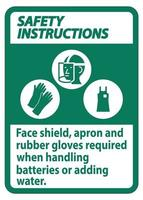 Safety Instructions Sign Face Shield Apron And Rubber Gloves Required When Handling Batteries or Adding Water With PPE Symbols vector