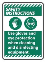 Safety Instructions Use Gloves And Eye Protection Sign on white background vector