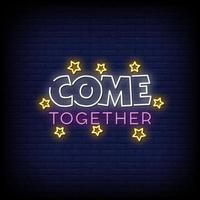 Come Together Neon Signs Style Text Vector