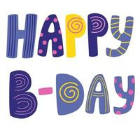 Happy B-day hand drawn vector lettering. Positive slogan. Hand-lettered quote. Poster, banner, greeting card design element