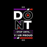 Dont stop until you are proud modern quotes t shirt design vector