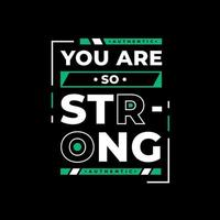 You are so strong modern quotes t shirt design vector