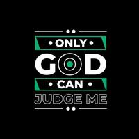 Only god can judge me modern quotes t shirt design vector