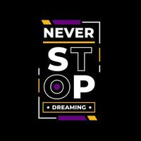 Never stop dreaming modern quotes t shirt design vector
