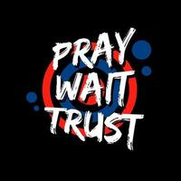 Pray wait trust modern quotes t shirt design vector