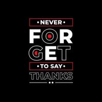 Never forget to say thanks modern quotes t shirt design vector