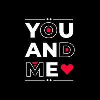 You and me modern quotes t shirt design vector