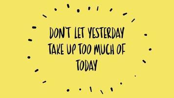 ne laissez pas hier prendre trop de choses aujourd'hui. video