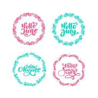 Summer set of hand drawn vector decorative calligraphic phrases Hello June, Hello July, Hello August, Hello Summer for your design. Frame with leaves, swirls, floral elements. For print and web design