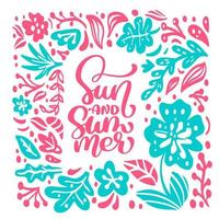 Text Sun and Summer in tropical floral leaves frame. Hand drawn lettering calligraphy vector illustration. quote design for greeting card. Inspiration typography poster, banner
