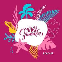 Text Hello Summer in tropical floral leaves and sea elements frame. Hand drawn lettering calligraphy vector illustration. quote design for greeting card. Inspiration typography poster