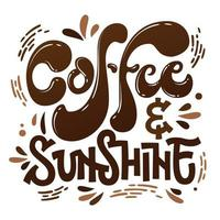 Coffee and sunshine hand drawn lettering phrase Coffee themed inspiration quote vector