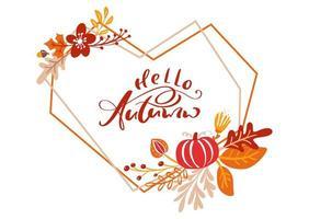 tarjeta de felicitación con texto hola otoño en marco de corazón. hojas naranjas de arce, follaje de octubre o noviembre, roble y abedul, cartel de la temporada de otoño o diseño de banner vector