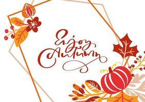 tarjeta de felicitación con texto disfrutar del otoño. hojas naranjas de arce, follaje de septiembre, octubre o noviembre, roble y abedul, cartel de la temporada de otoño o diseño de banner vector