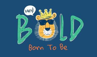 bold slogan with funny cartoon lion in sunglasses illustration vector