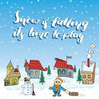 Winter season Hand drawn vector illustration with small houses, snowman and child with a sleigh. Handwritten calligraphy sign, lettering quote about snow.