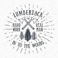 Lumberjack vintage label with two axes and trees. Hand drawn textured grunge vintage label, retro badge or T-shirt typography design, hipster T-shirt print design. Hand drawn vector illustration