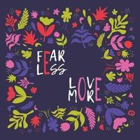 Fear less love more quote flat color drawing with flowers vector