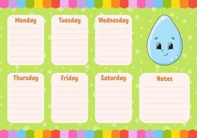 School schedule. Cute drop. Timetable for schoolboys. Empty template. Weekly planer with notes. Isolated color vector illustration. Cartoon character.
