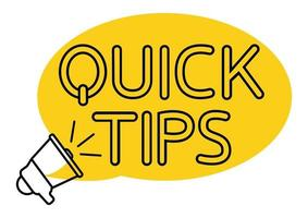 Quick tips. Yellow speech bubble with letters quick tips inside. Helpful idea, solution and trick illustration. Megaphone with speech bubble and outline text. Vector