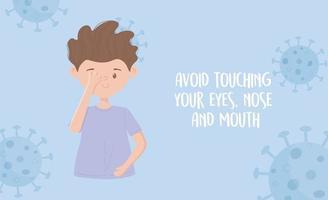 Prevención de la pandemia de covid 19, evite tocarse los ojos, la nariz y la boca vector