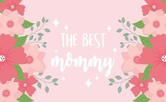 happy mothers day, the best mommy flowers floral decoration vector