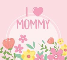 happy mothers day, i love mommy flowers decoration card vector
