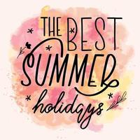 The best summer holidays lettering calligraphy card. Vector greeting illustration. Black text with elements on watercolor background