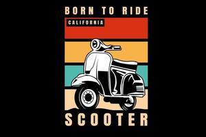 born to ride california scooter color orange cream and green vector