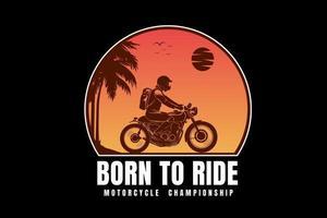 born to ride motorcycle championship color orange vector