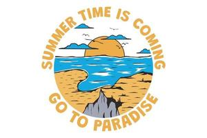 T-shirt summer time is coming, go to paradise hand drawn retro vintage style vector