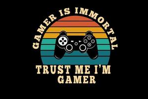 gamer is immortal trust me i'm gamer color orange yellow and green vector