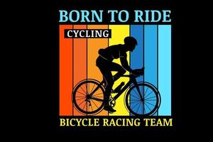 nacido para andar en bicicleta equipo de carreras color naranja amarillo y azul vector