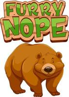 Grizzly bear cartoon character with Furry Nope font banner isolated vector